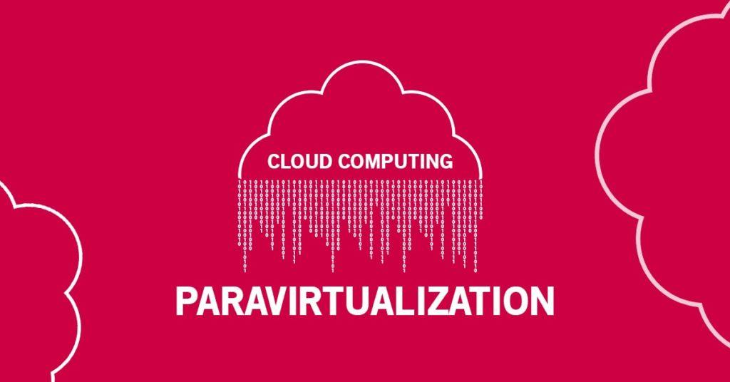 Paravirtualization in Cloud Computing