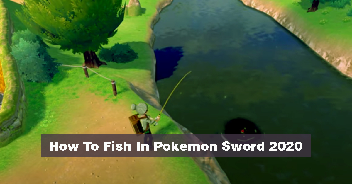 How To Fish In Pokemon Sword 2020 Fishing Complete Guide