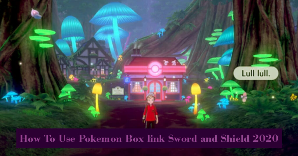 How To Use Pokemon Box link Sword and Shield 2020