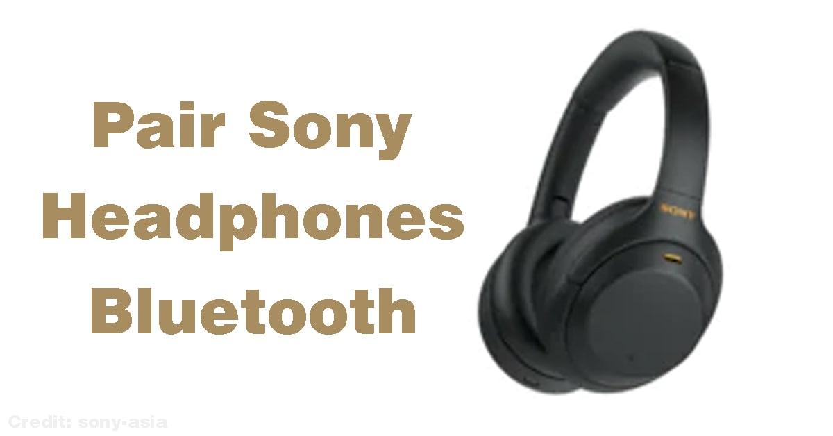 How to Pair Sony Headphones Bluetooth