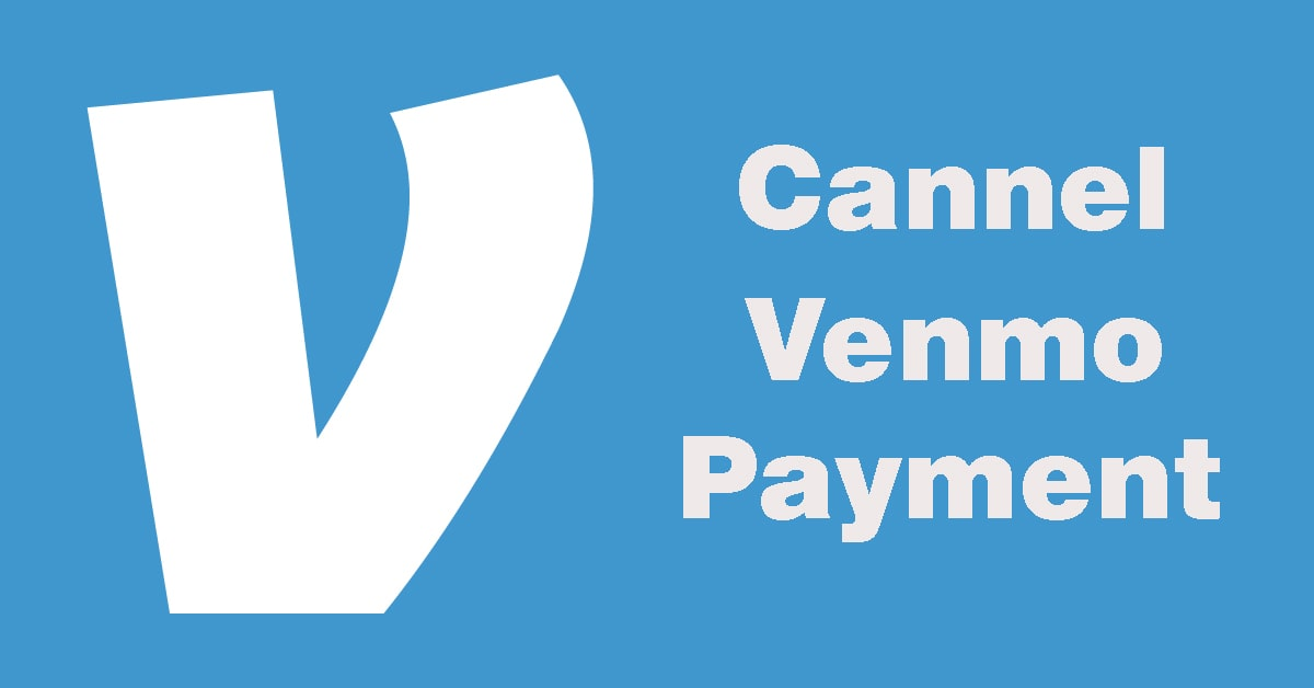 How to Cancel Venmo Payment [Complete Guide]