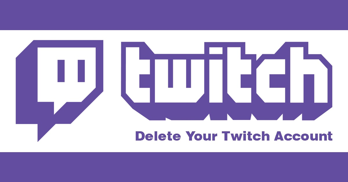 How to Delete Your Twitch Account Step by Step Guide